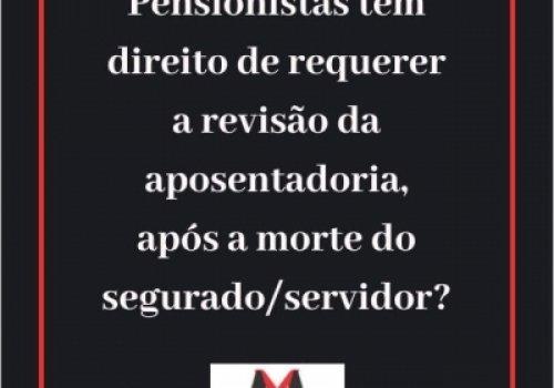Legitimidade dos pensionistas para solicitarem revisão da aposentadoria do segurado/servidor falecido