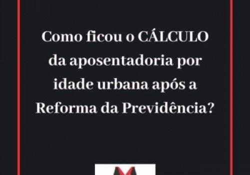 Cálculo da aposentadoria por idade urbana após a Reforma Previdenciária