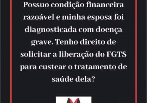 Liberação de FGTS para pessoa com boas condições financeiras para tratamento de pessoa da família com doença não especificada na lei